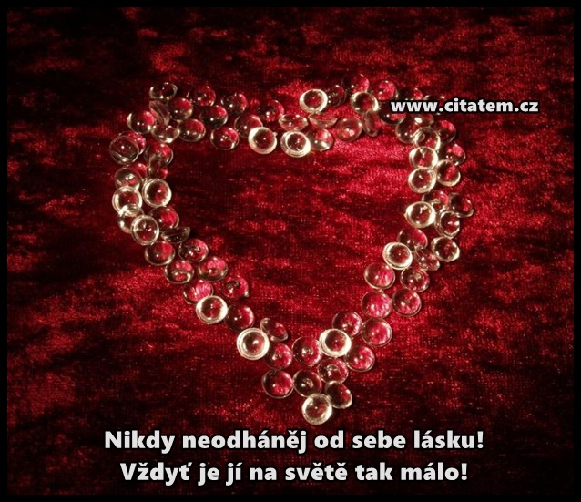 Nikdy neodháněj od sebe lásku!