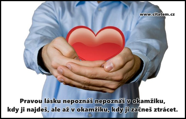 Pravou lásku nepoznáš nepoznáš